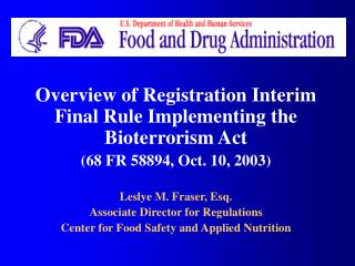 Overview of Registration Interim Final Rule Implementing the Bioterrorism Act (68 FR 58894, Oct. 10, 2003) Leslye M. Fra