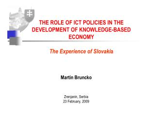 THE ROLE OF ICT POLICIES IN THE DEVELOPMENT OF KNOWLEDGE-BASED ECONOMY The Experience of Slovaki a