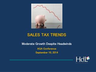 SALES TAX TRENDS Moderate Growth Despite Headwinds AGA Conference September 10, 2014