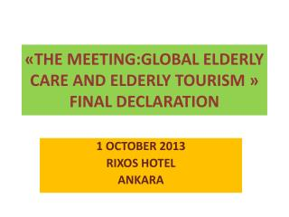 « THE MEETING: GLOBAL  ELDERLY CARE AND ELDERLY TOURISM  » FINAL DECLARATION