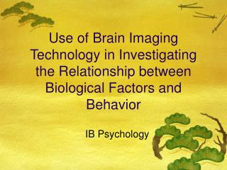 Use of Brain Imaging Technology in Investigating the Relationship between Biological Factors and Behavior