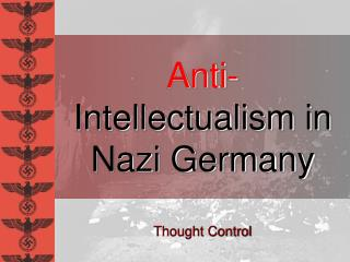 Anti- Intellectualism in  Nazi Germany