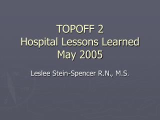 TOPOFF 2 Hospital Lessons Learned May 2005