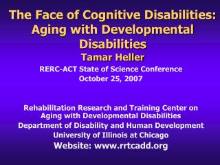 The Face of Cognitive Disabilities:  Aging with Developmental Disabilities Tamar Heller