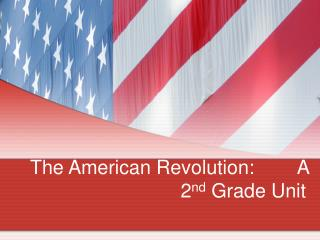 The American Revolution:        A 2nd Grade Unit
