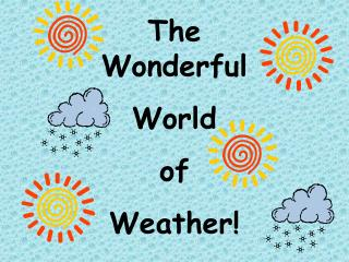 The Wonderful  World  of  Weather!