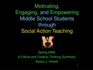 Motivating , Engaging , and Empowering  Middle School Students  through Social Action Teaching