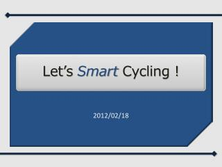 Let's  Smart  Cycling !