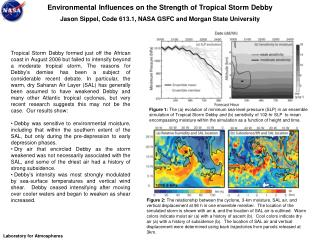 Environmental Influences on the Strength of Tropical Storm Debby Jason Sippel, Code 613.1, NASA GSFC and Morgan State Un