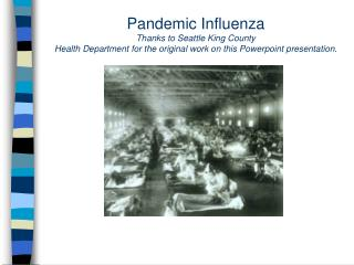 Pandemic Influenza  Thanks to Seattle King County Health Department for the original work on this Powerpoint presentatio