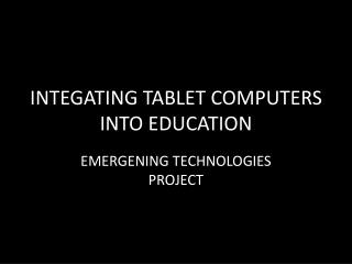 INTEGATING TABLET COMPUTERS INTO EDUCATION