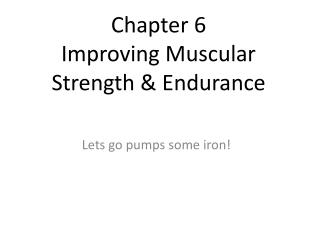 Chapter 6 Improving Muscular Strength & Endurance