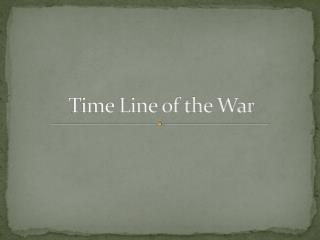 Time Line of the War