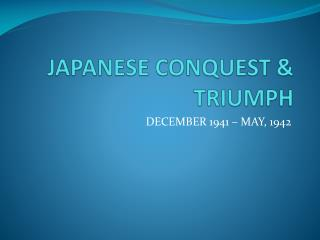 JAPANESE CONQUEST & TRIUMPH