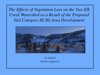 The Effects of Vegetation Loss on the Two Elk Creek Watershed as a Result of the Proposed Vail Category III Ski Area Dev