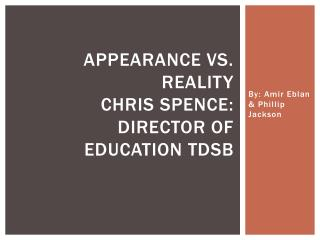 Appearance vs. Reality Chris Spence: Director of Education  tdsb