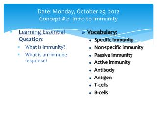 Date :  Monday , October  29,  2012  Concept  #2 :   Intro to Immunity