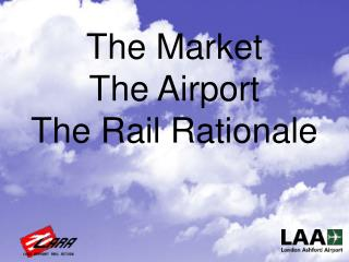 The Market The Airport The Rail Rationale