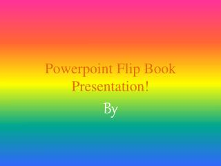 Powerpoint  Flip  Book Presentation!