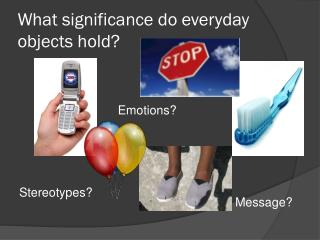 What significance do everyday objects hold?