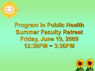 Program in Public Health Summer Faculty Retreat Friday, June 19, 2009 12:30PM ~ 3:30PM