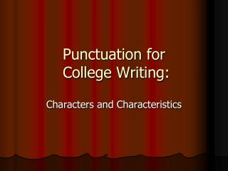 Punctuation for  College Writing: