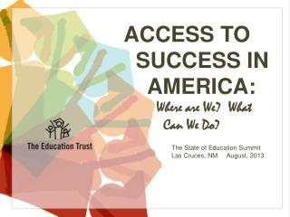ACCESS TO   SUCCESS IN     AMERICA:            Where are We?  What             Can We Do?