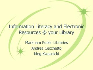 Information Literacy and Electronic Resources @ your Library