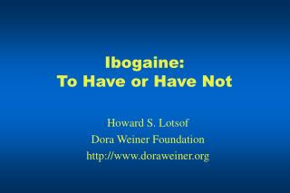 Ibogaine: To Have or Have Not