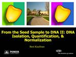 From the Seed Sample to DNA II: DNA Isolation, Quantification,  Normalization