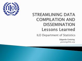 STREAMLINING  DATA  COMPILATION AND  DISSEMINATION  Lessons Learned