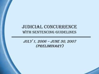 JUDICIAL CONCURRENCE  WITH SENTENCING GUIDELINES
