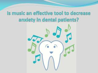 Is music an effective tool to decrease anxiety in dental patients?