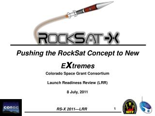 Pushing the  RockSat  Concept to New E x tremes Colorado  Space  Grant Consortium