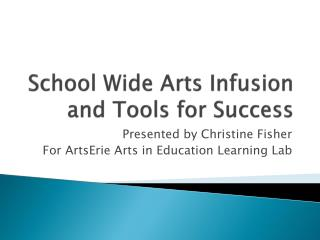School Wide Arts Infusion and Tools for Success