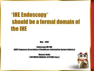""" IHE Endoscopy ""  should be a formal domain of the IHE"