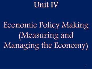 Unit IV Economic Policy Making (Measuring and Managing the Economy)