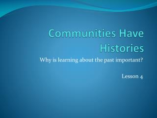 Communities Have Histories
