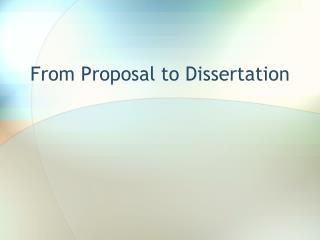 F rom  P roposal to Dissertation