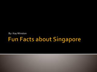 Fun Facts about Singapore