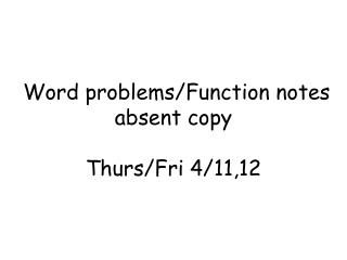 Word problems/Function notes absent copy Thurs/Fri 4/11,12