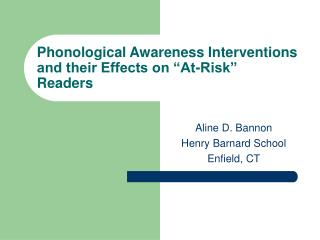 "Phonological Awareness Interventions and their Effects on ""At-Risk"" Readers"