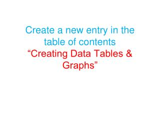 "Create a new entry in the table of contents ""Creating Data Tables & Graphs"""