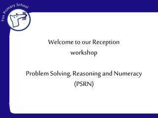 Welcome to our Reception  workshop Problem Solving, Reasoning and Numeracy (PSRN)