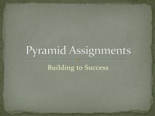 Pyramid Assignments