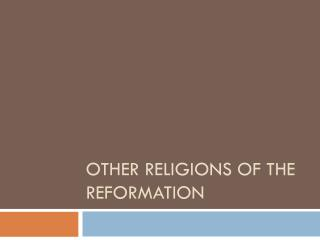 Other religions of the reformation