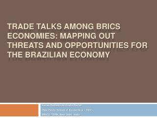 Trade Talks  Among  BRICS  Economies: Mapping out Threats and Opportunities for the Brazilian economy