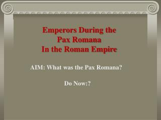 Emperors During the Pax Romana In the Roman Empire