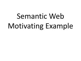 Semantic Web Motivating  E xample