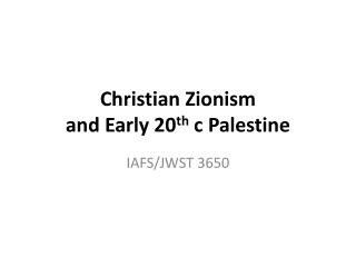 Christian Zionism and Early 20 th  c Palestine
